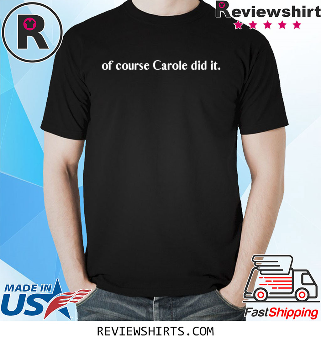 Of Course Carole Did It Joe Exotic Tiger King T-Shirt