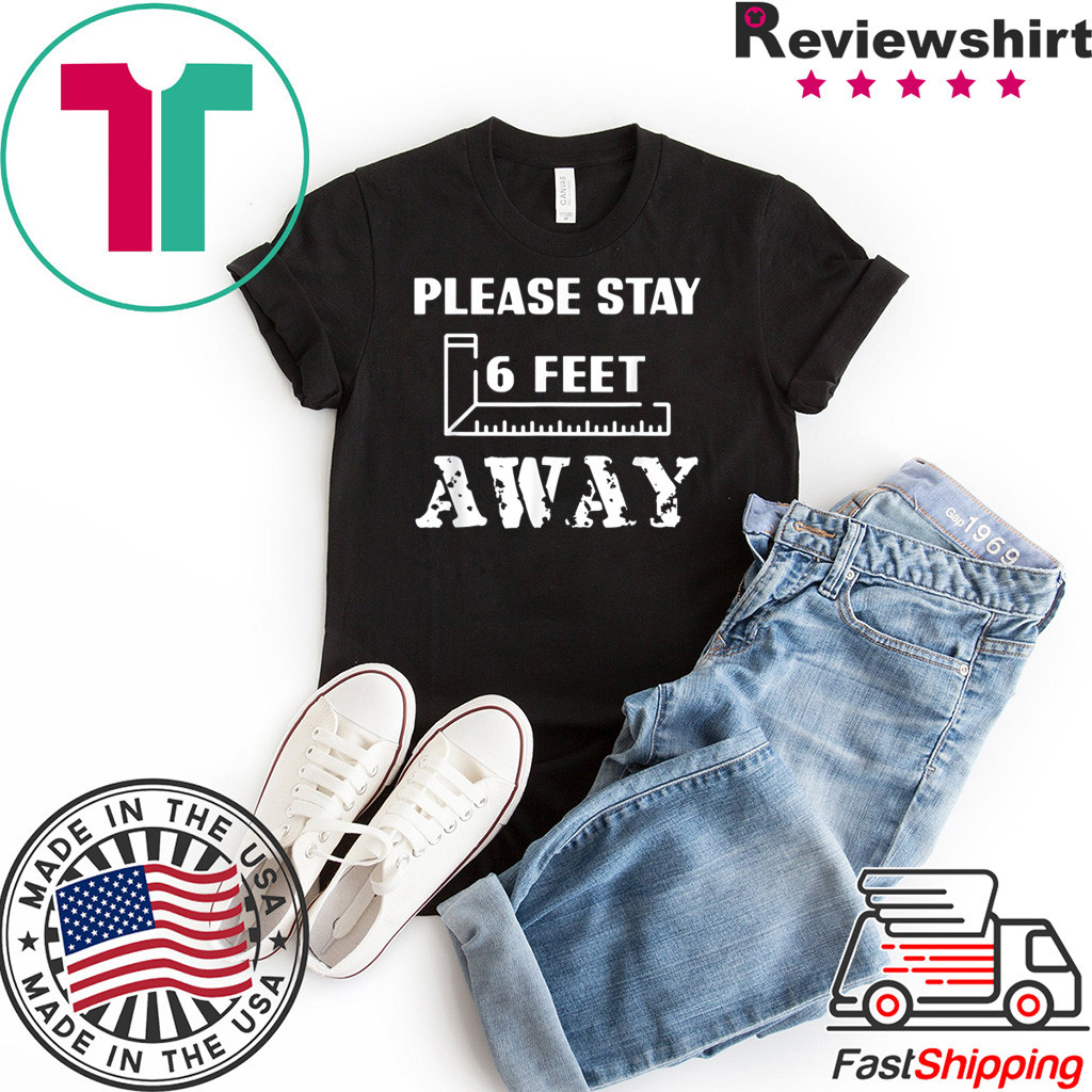 Please Stay 6 Feet Away - Social Distancing T-Shirt