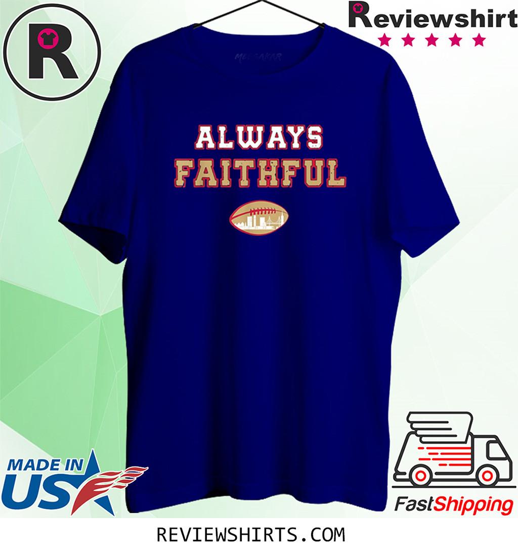 San Francisco Football Fan Always Faithful Shirt