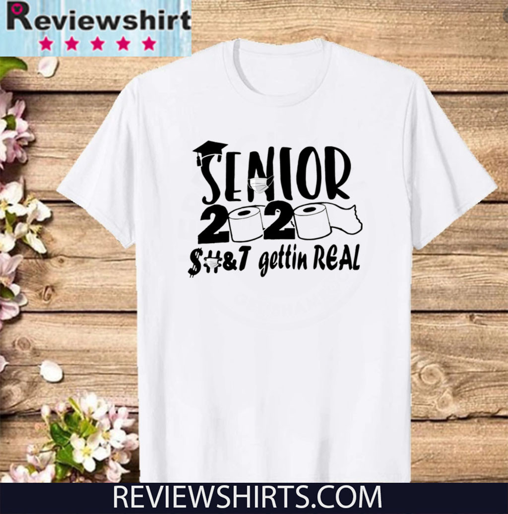 Senior 2020 shit gettin real Shirt T-Shirt