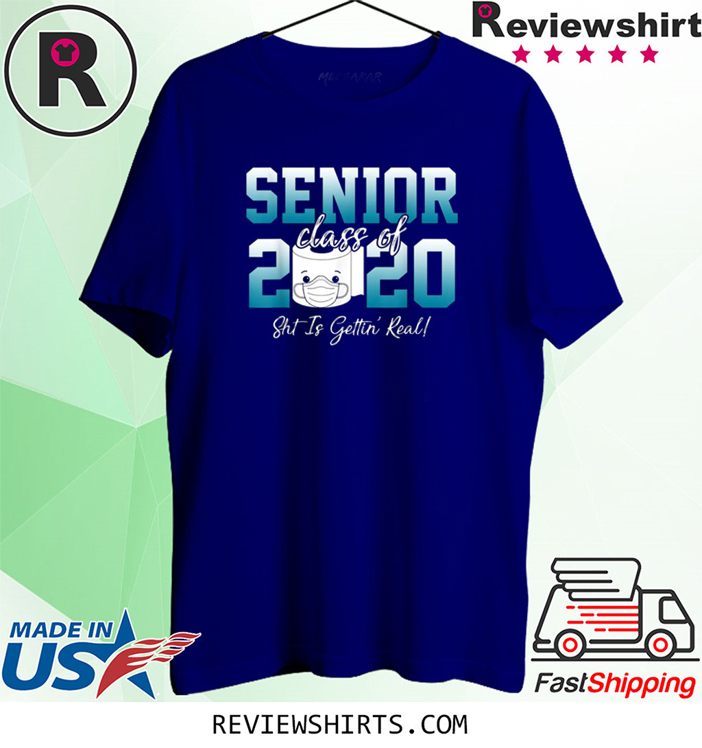 Senior Class of 2020 Shit Is Getting Real 2020 Toilet Paper Shirt