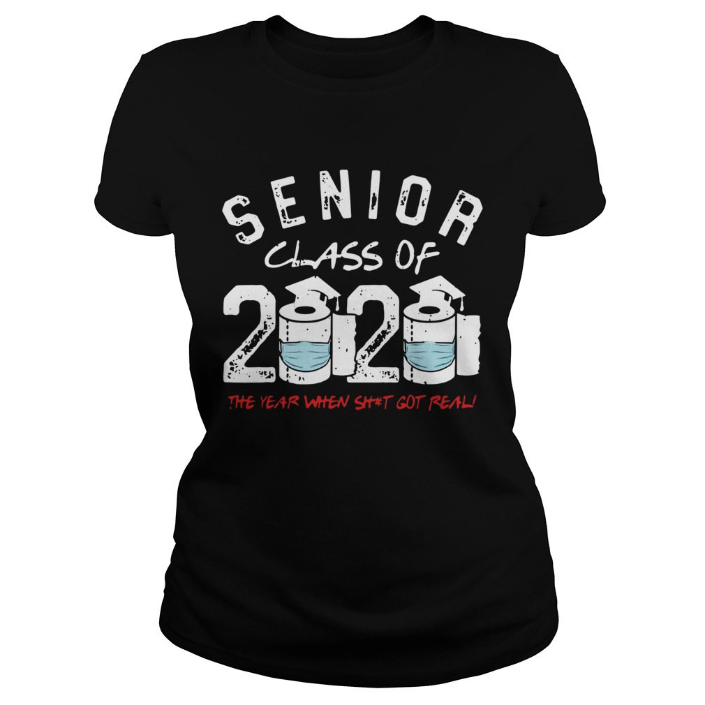 Senior Class of 2020 The Year When Shit Got Real Graduation Classic Ladies