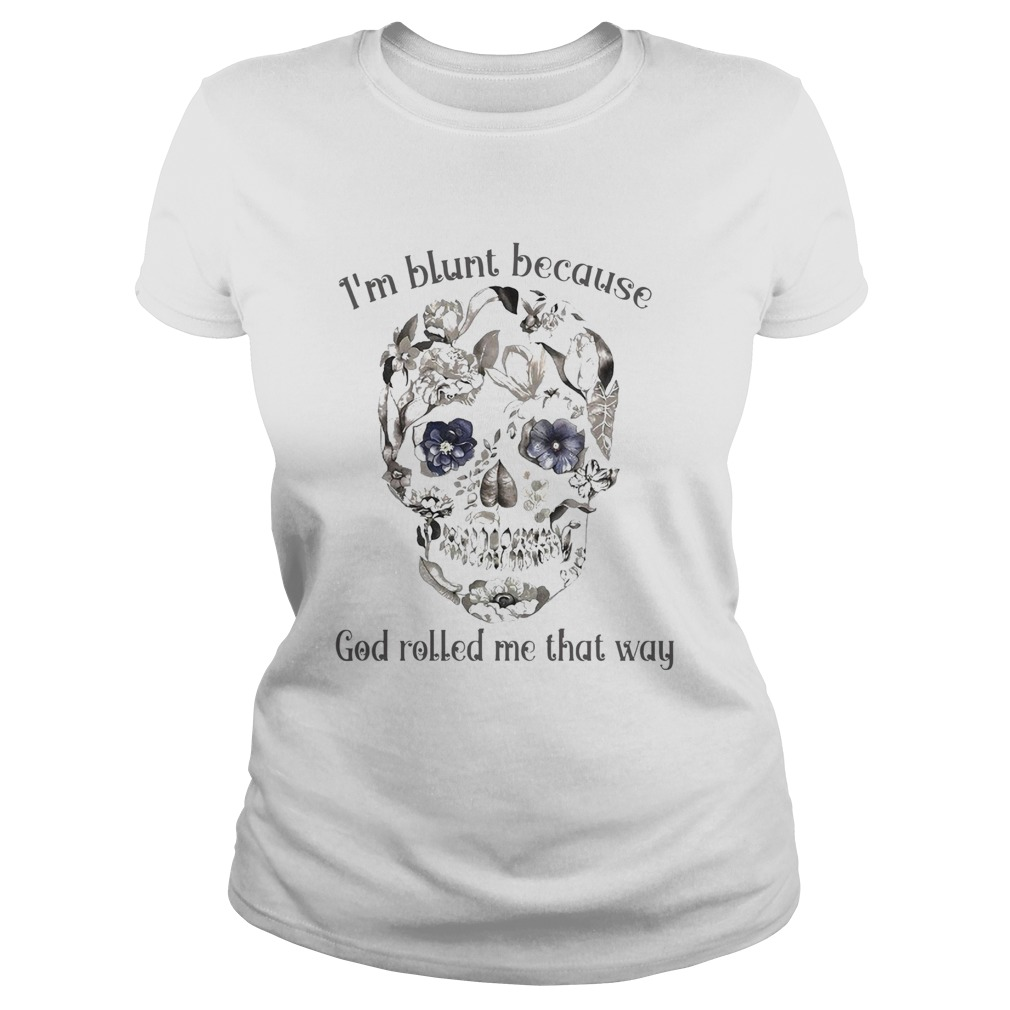 Sunflower I/'m Blunt Because God Rolled Me That Way T-Shirt Sport Grey Unisex Tee
