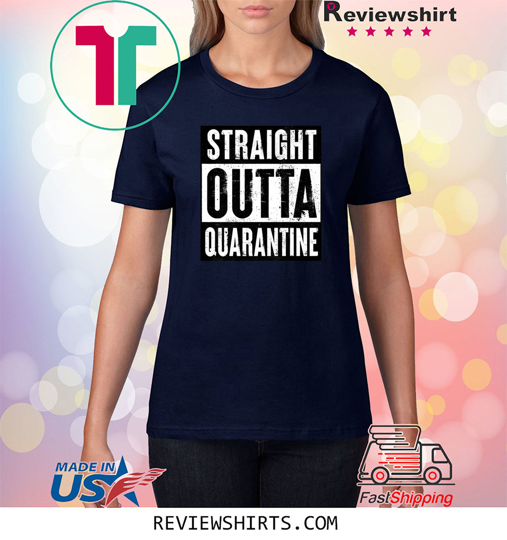 Straight Outta Quarantine Funny Shirt