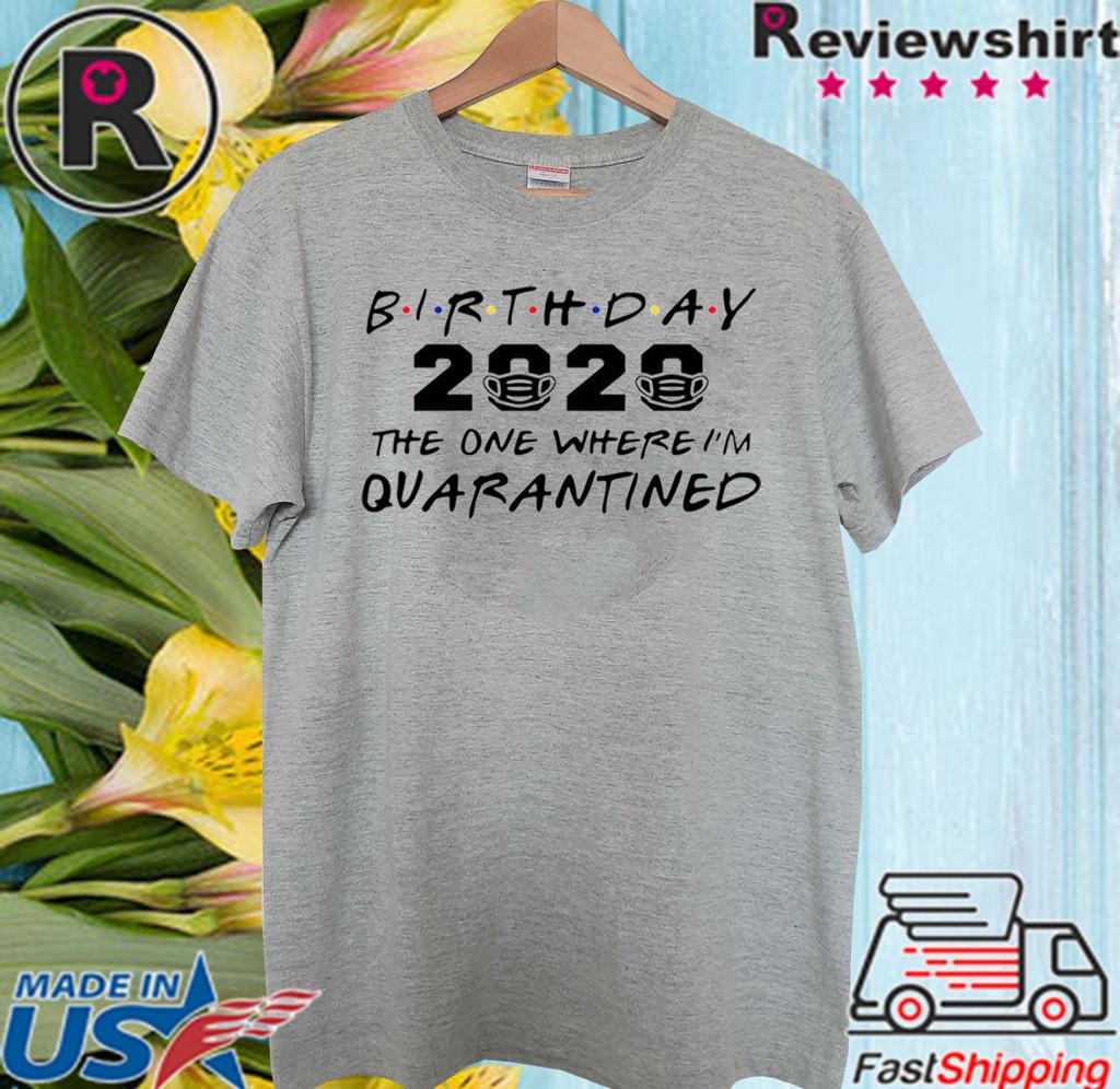 Birthday 2020 Quarantine Shirt Quarantined Birthday Gift Idea Quarantine Pandemic Birthday TShirt Social Distancing Birthday Funny T Shirt