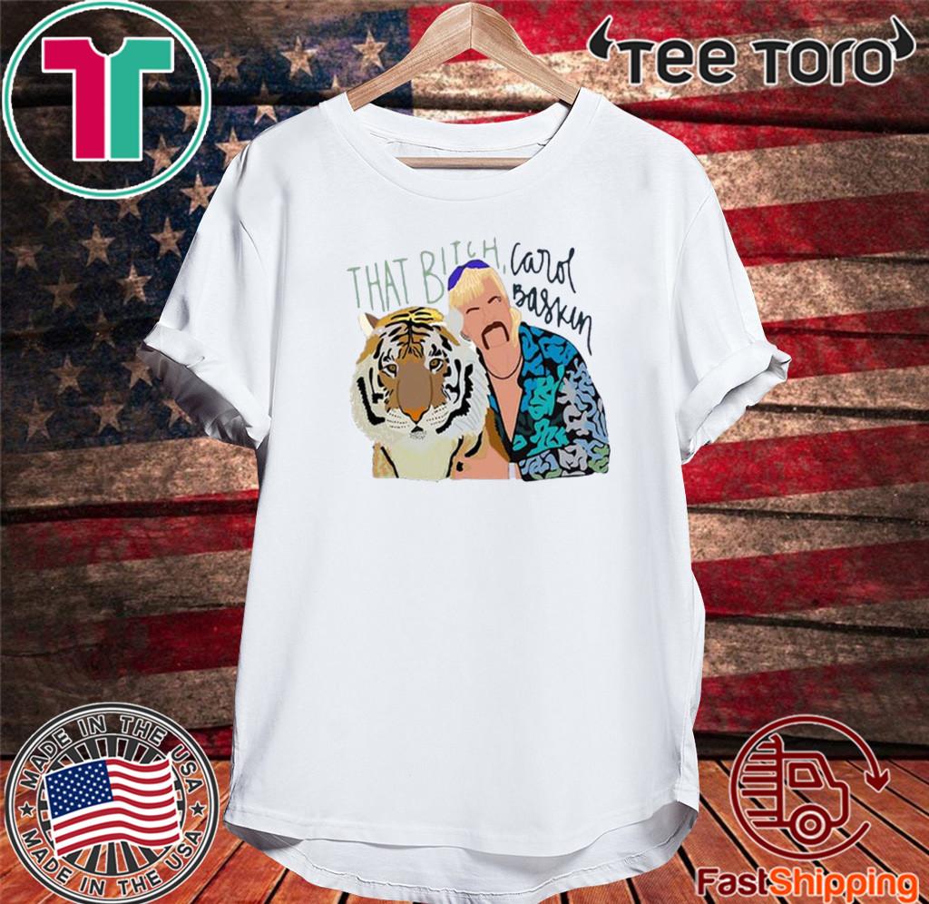 Joe Exotic Tiger King That Bitch Carol Baskin Tee Shirts