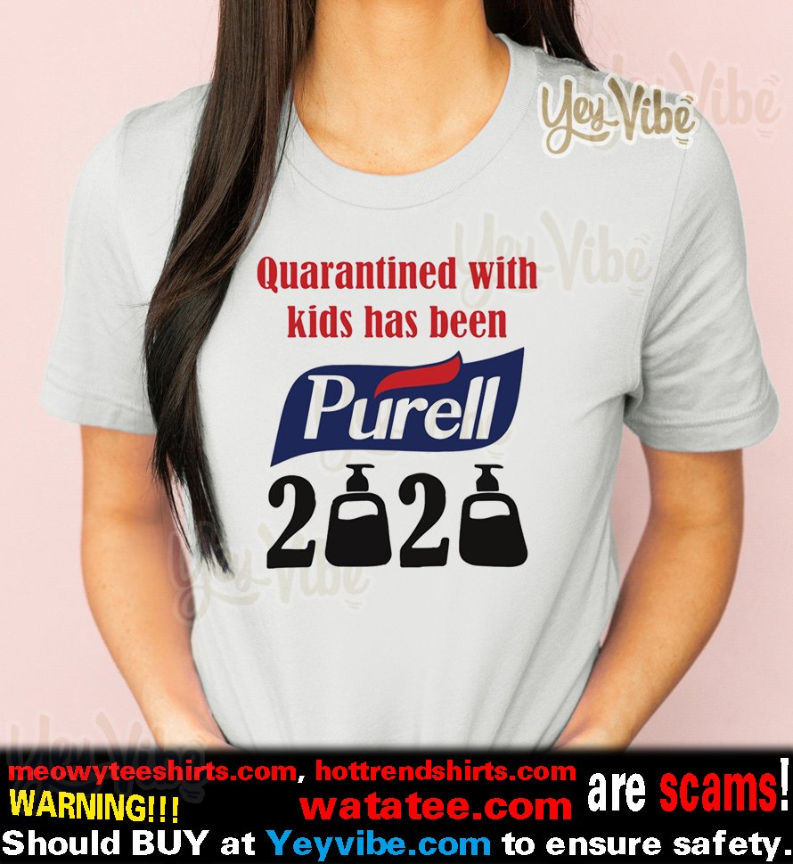 Quarantined with kids has been Purell 2020 t-shirt