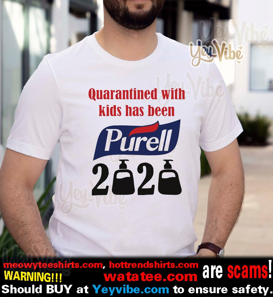 Quarantined with kids has been Purell 2020 t-shirts