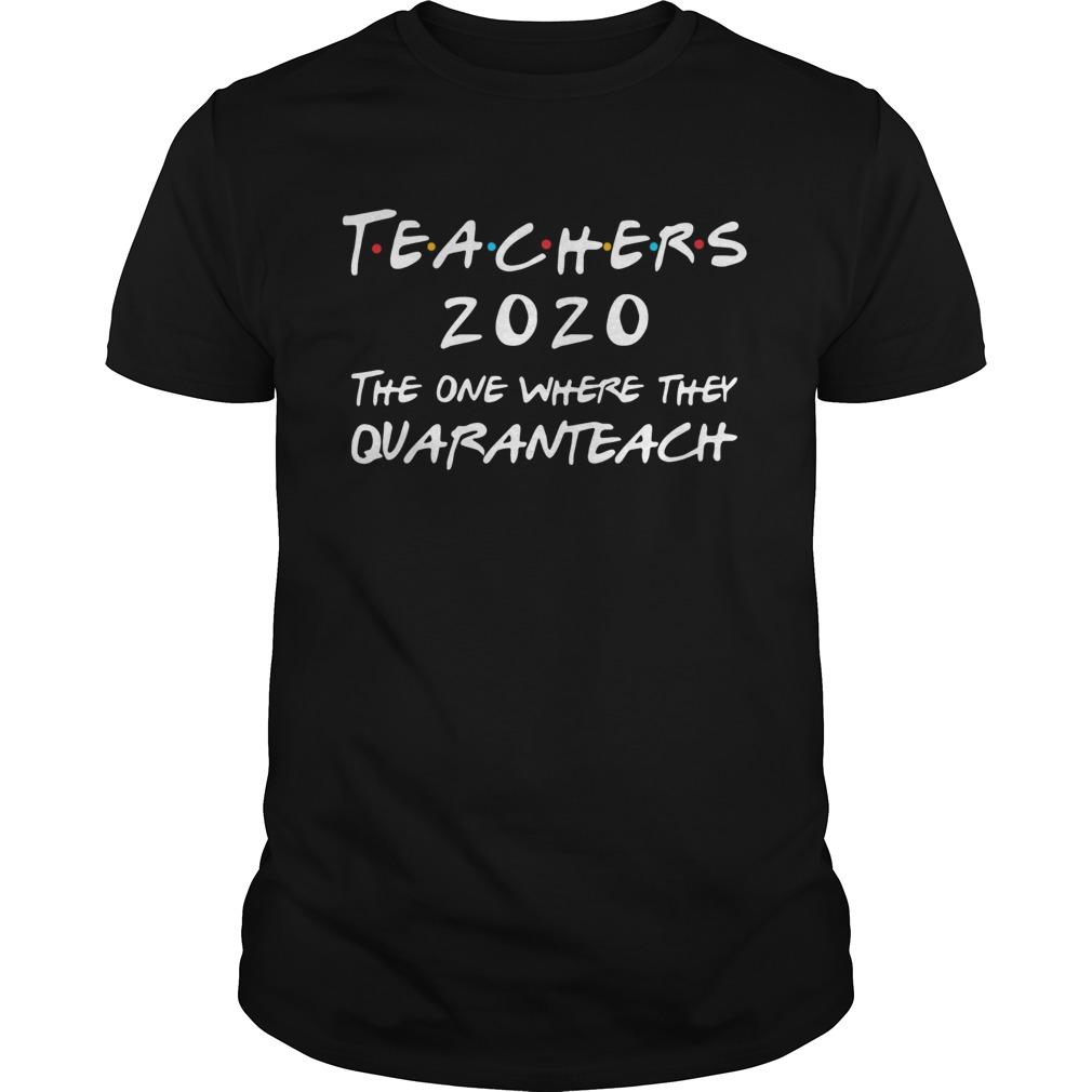 Teachers 2020 The One Where They Quaranteach  Unisex