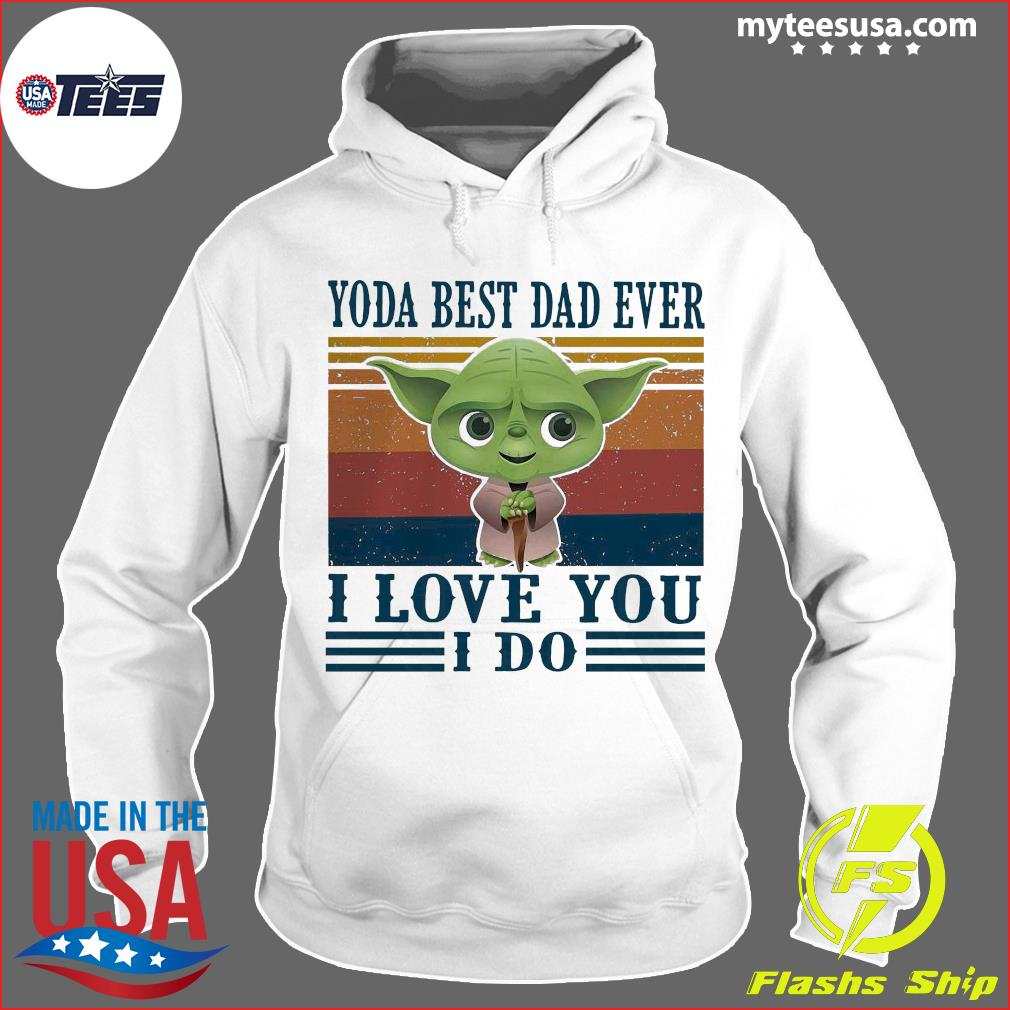 Baby Yoda Best Dad Ever I Love You I Do Vintage Shirt Hoodie