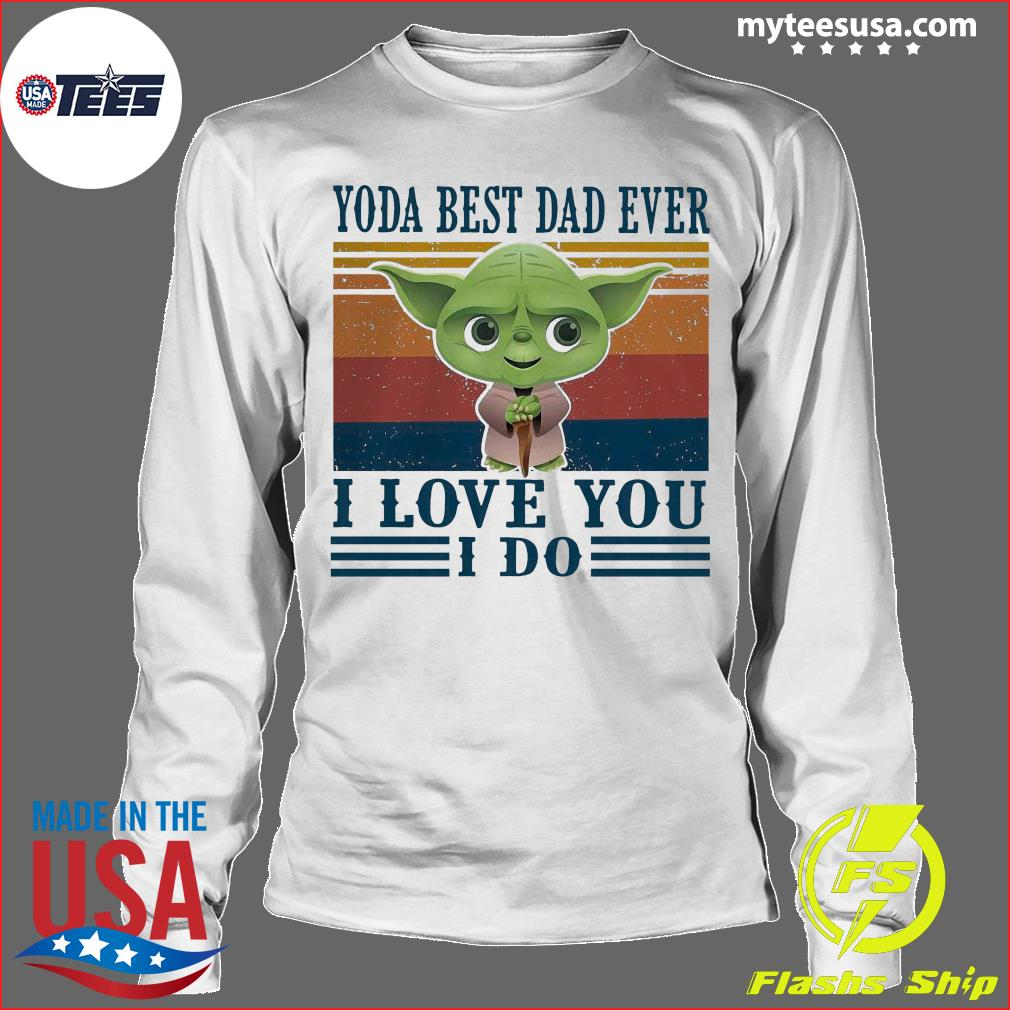 Baby Yoda Best Dad Ever I Love You I Do Vintage Shirt Longsleeve