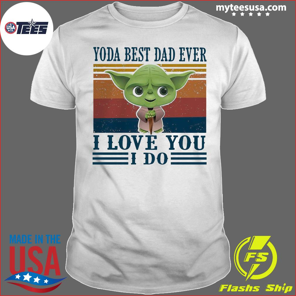 Baby Yoda Best Dad Ever I Love You I Do Vintage Shirt