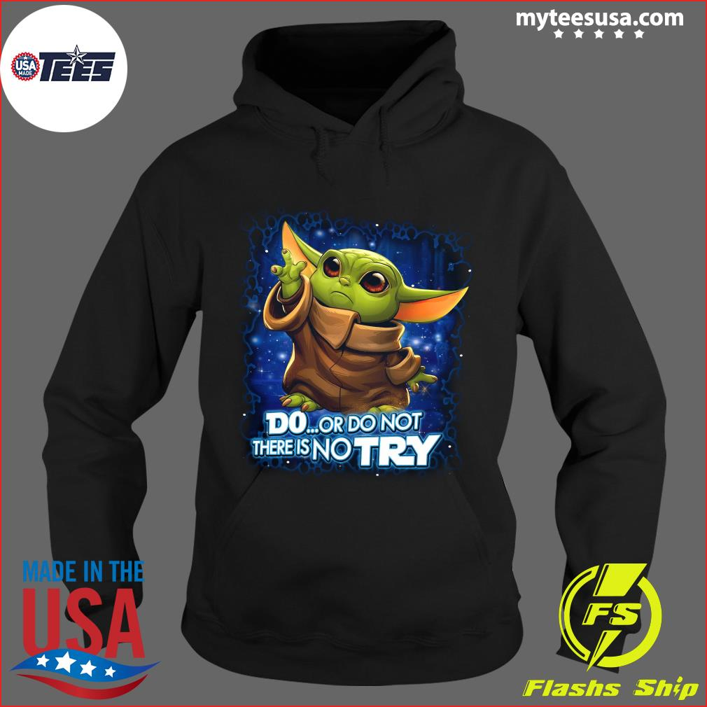 Baby Yoda Disney Do Or Do Not There No Try Shirt Hoodie