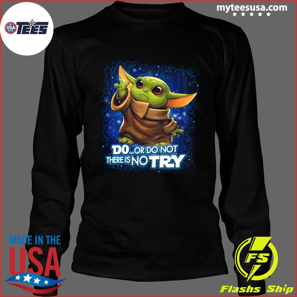 Baby Yoda Disney Do Or Do Not There No Try Shirt Long Sleeve