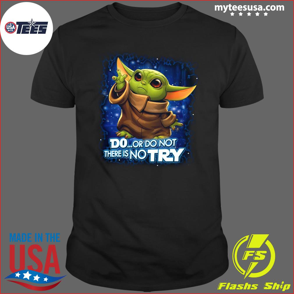 Baby Yoda Disney Do Or Do Not There No Try Shirt