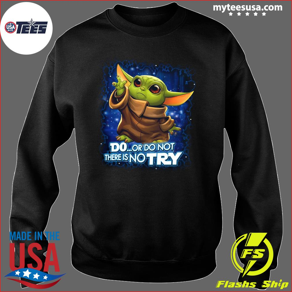 Baby Yoda Disney Do Or Do Not There No Try Shirt Sweater