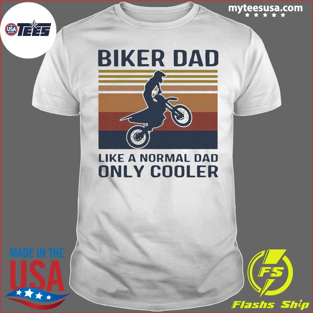 Biker Dad Like A Normal Dad Only Cooler Vintage Shirt