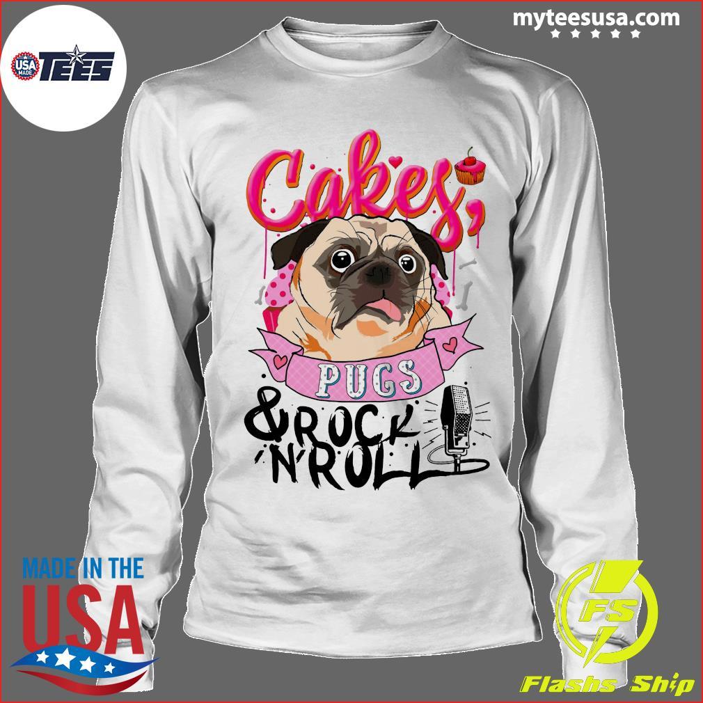 Cake Pugs and Rock Roll Shirt Longsleeve