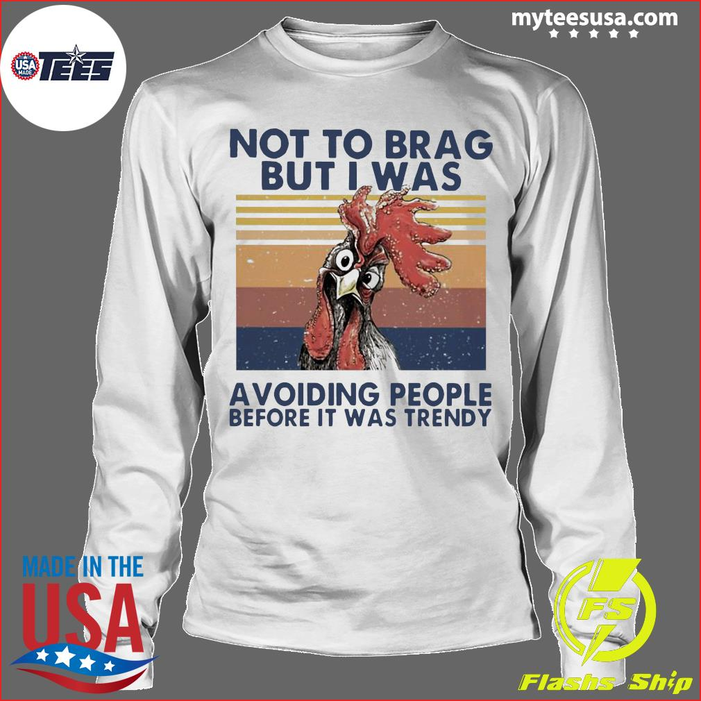 Chicken Not To Brag But I Was Avoiding People Before It Was Trendy Vintage Shirt Longsleeve