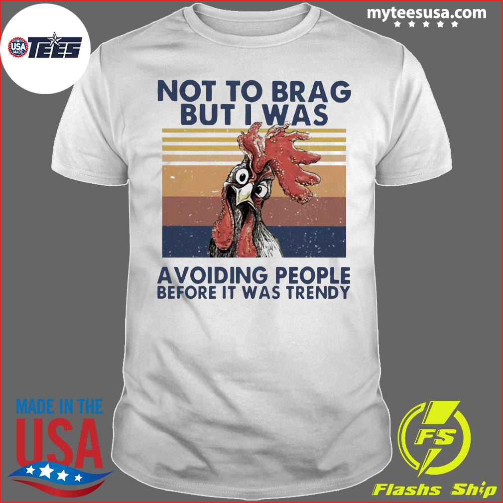 Chicken Not To Brag But I Was Avoiding People Before It Was Trendy Vintage Shirt