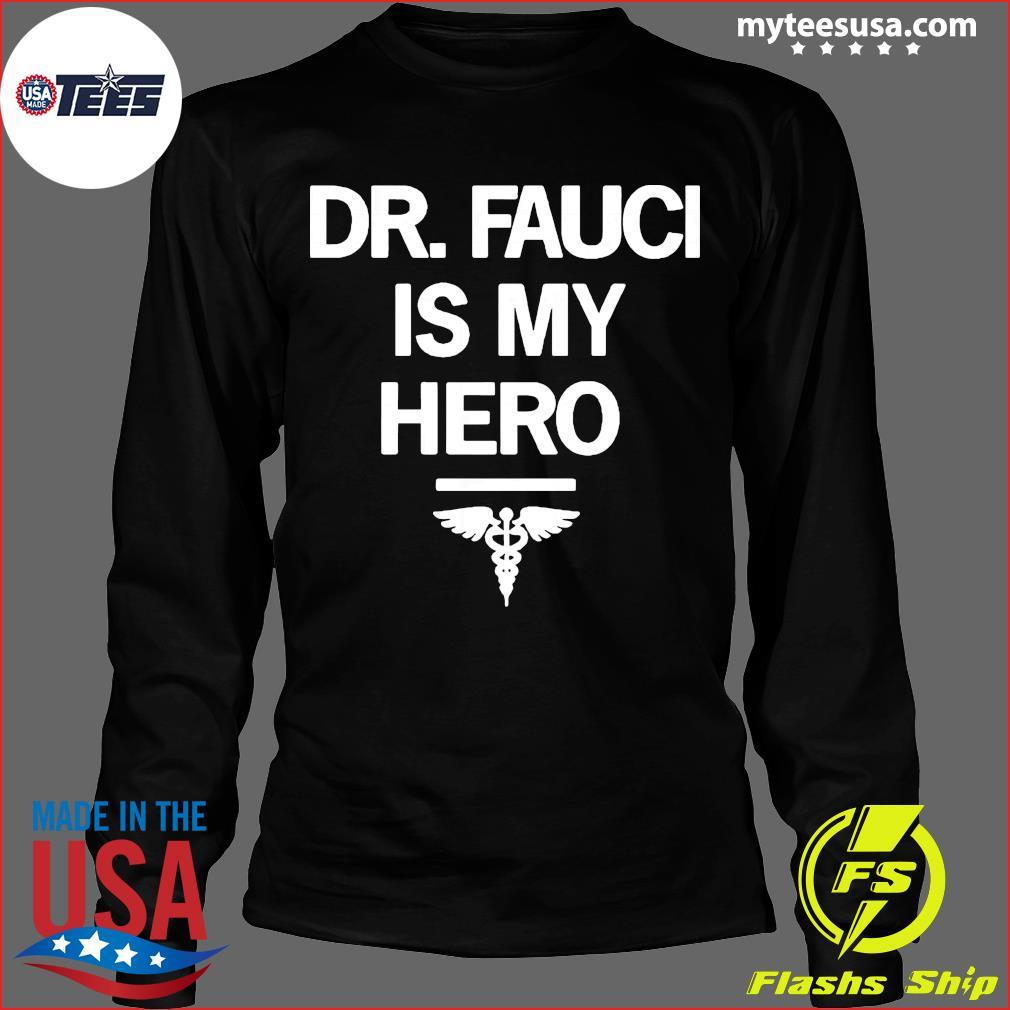 Dr Fauci Is My Hero Shirt Long Sleeve