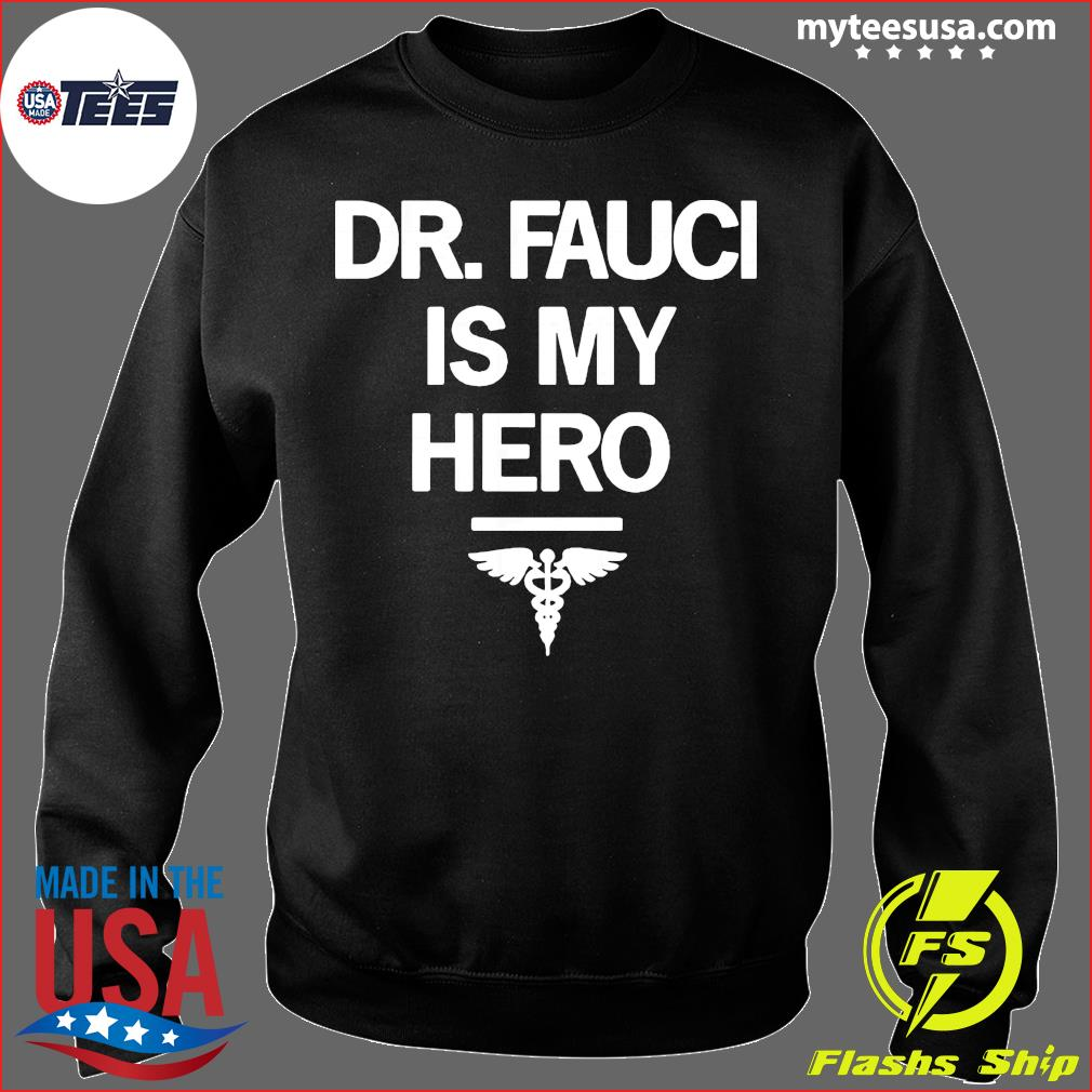 Dr Fauci Is My Hero Shirt Sweater