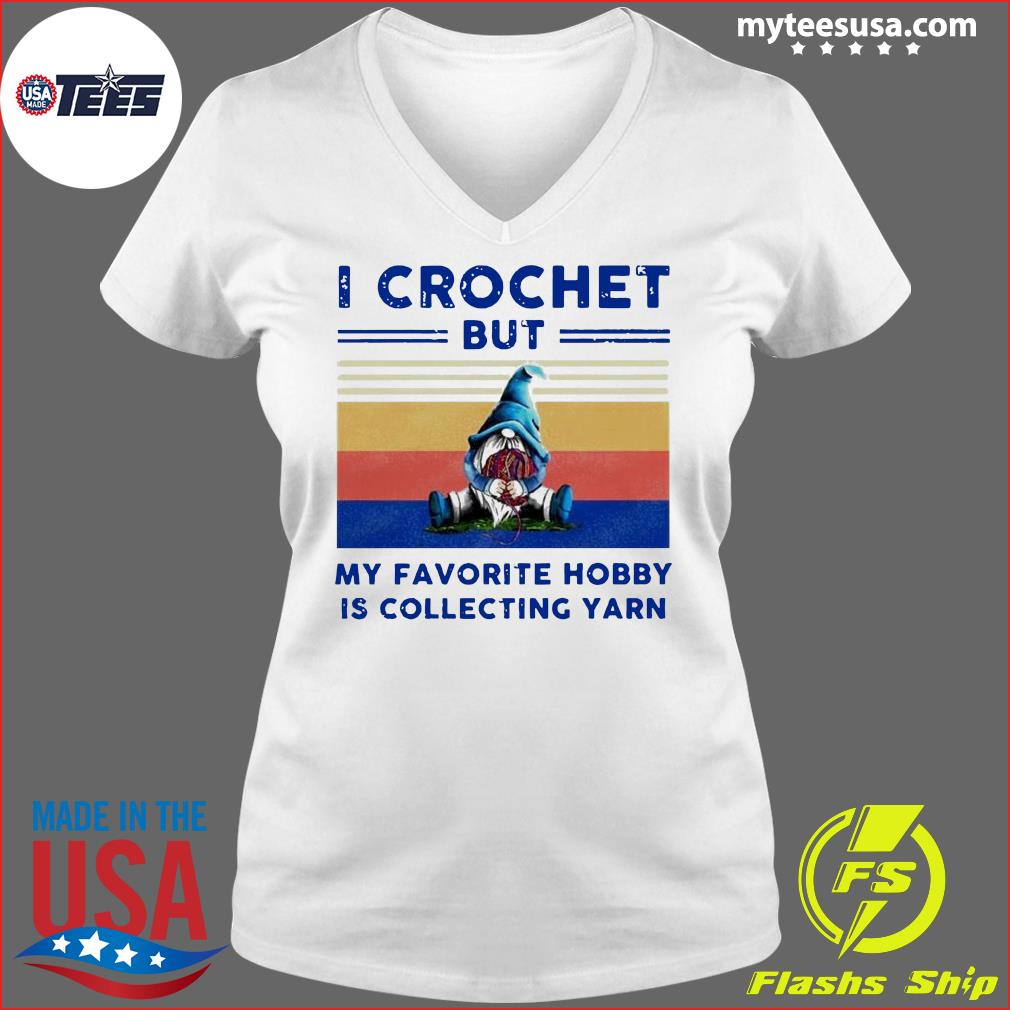Gnome I Crochet But My Favorite Hobby Is Collecting Yarn Vintage Shirt Ladies V-neck