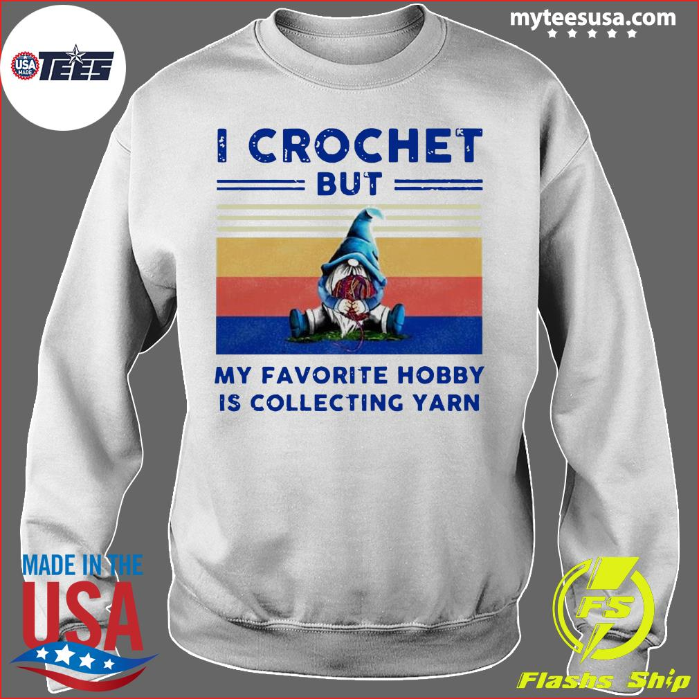 Gnome I Crochet But My Favorite Hobby Is Collecting Yarn Vintage Shirt Sweater