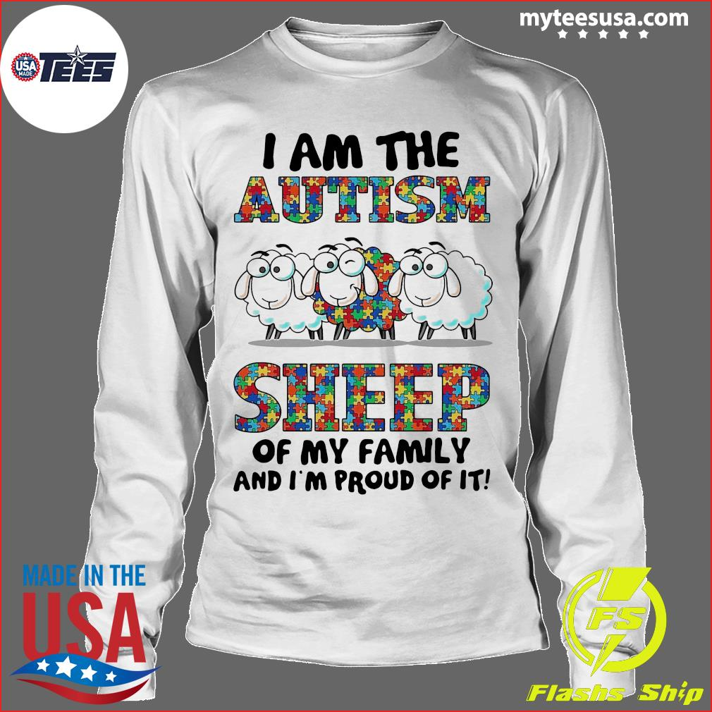 I Am The Autism Sheep Of My Family And I'm Proud Of It Shirt Longsleeve