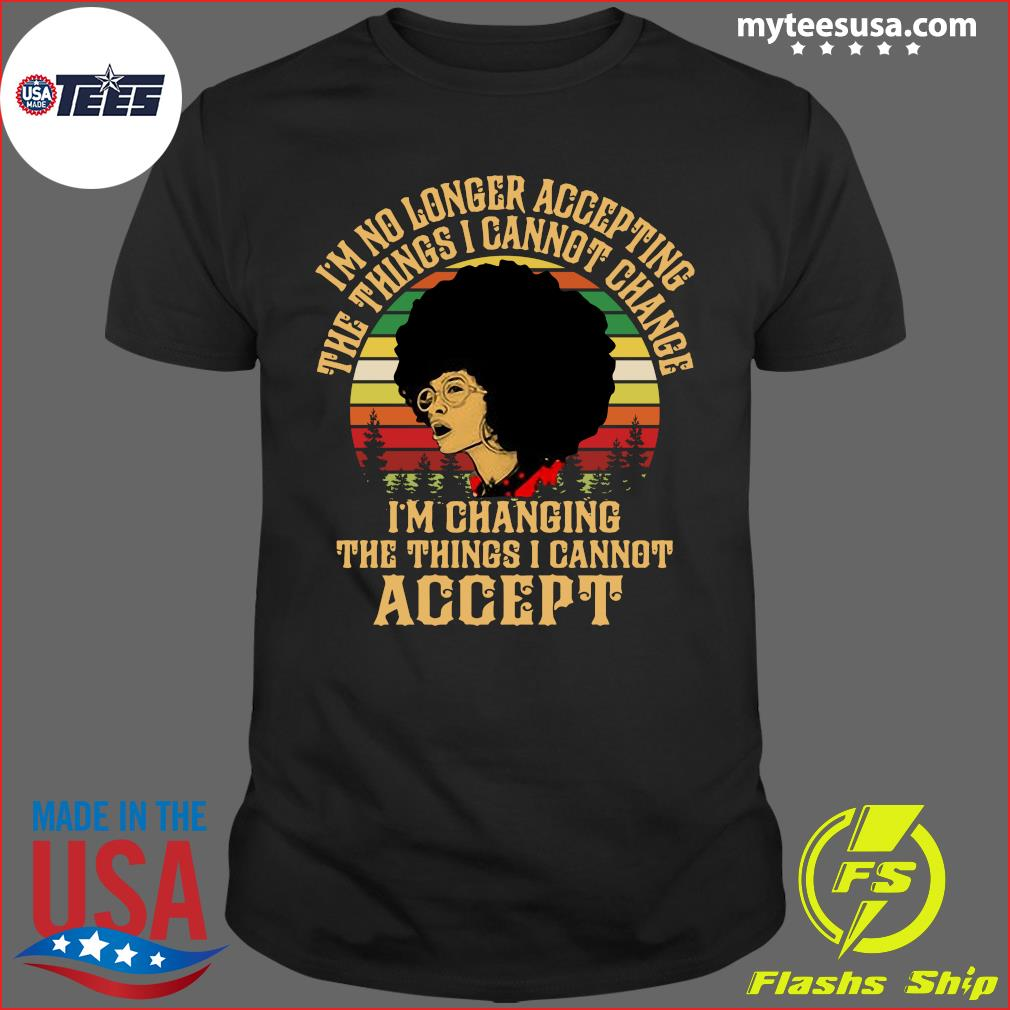 I'm No Longer Accepting The Things I Cannot Change I'm Changing The Things I Cannot Accept Vintage Shirt