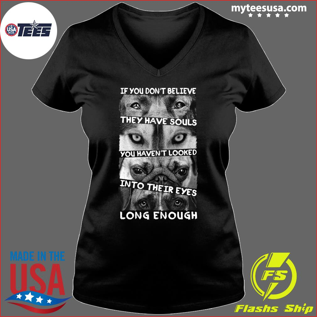 If You Don't Believe They Have Souls Shirt Ladies V-neck