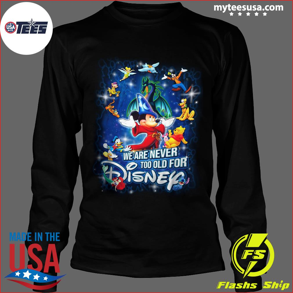 Mickey Fantasia And Friends We Are Never Too Old For Disney Shirt Long Sleeve