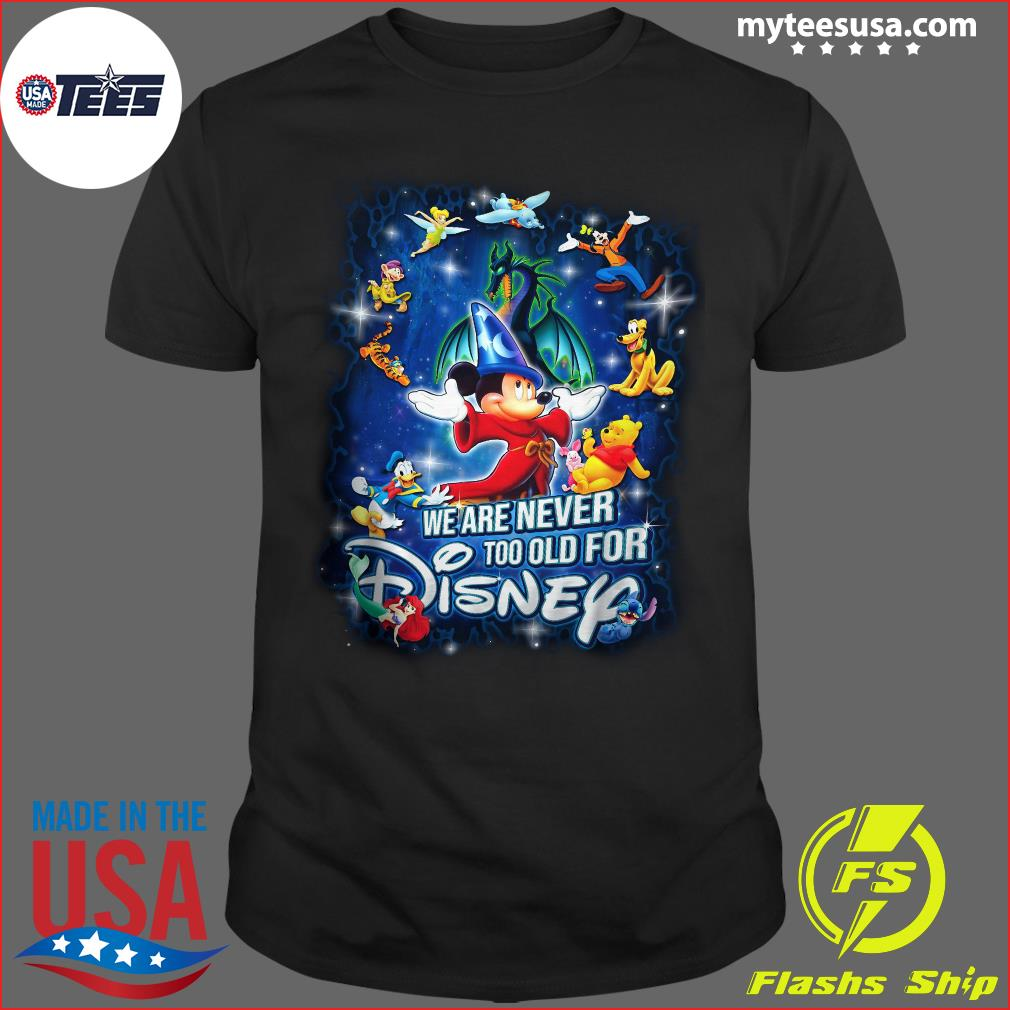 Mickey Fantasia And Friends We Are Never Too Old For Disney Shirt