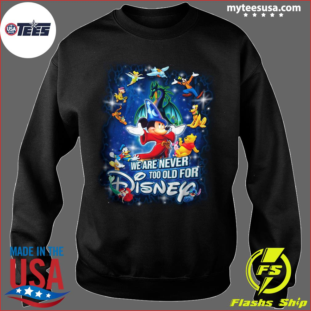 Mickey Fantasia And Friends We Are Never Too Old For Disney Shirt Sweater