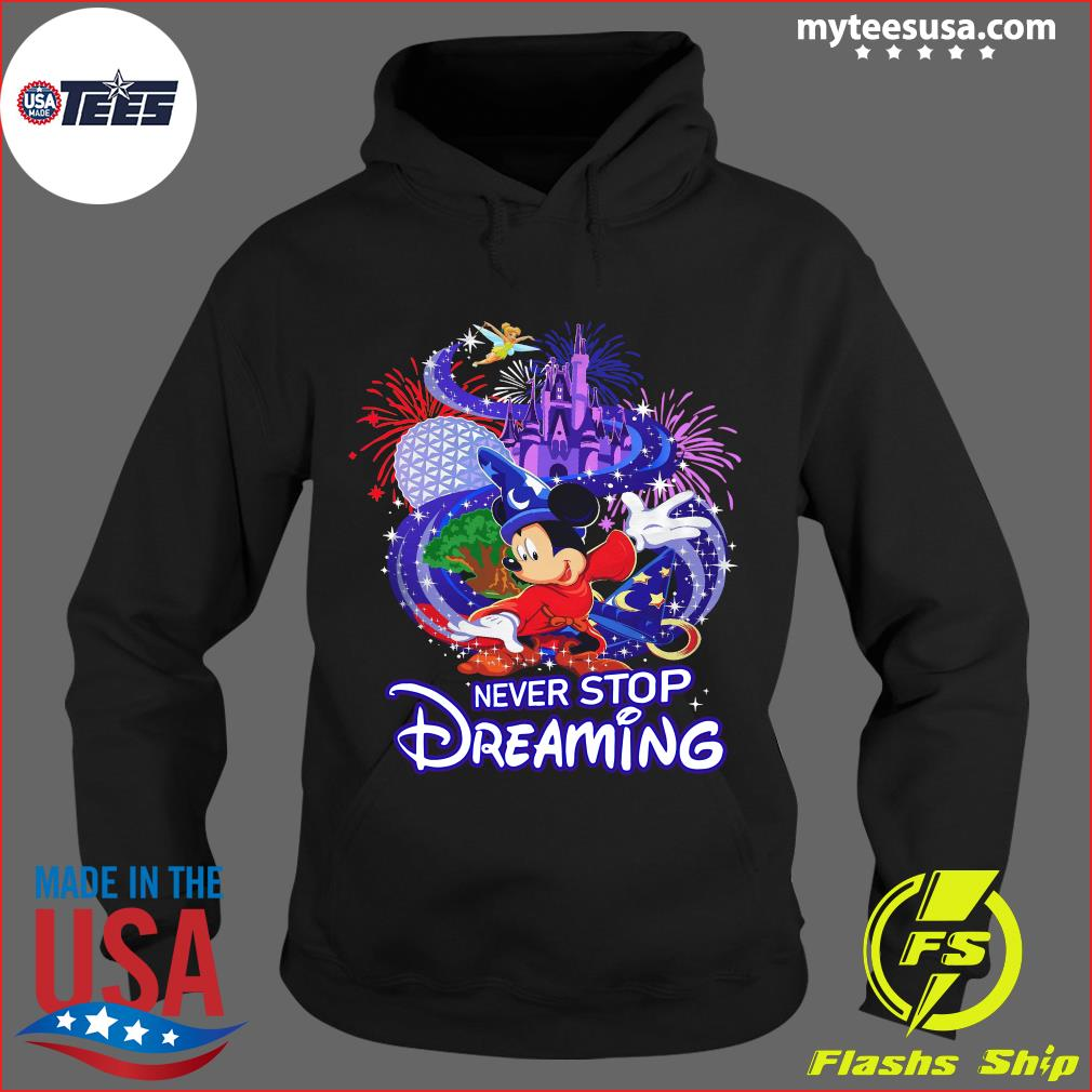 Mickey Mouse Disney Never Stop Dreaming Shirt Hoodie