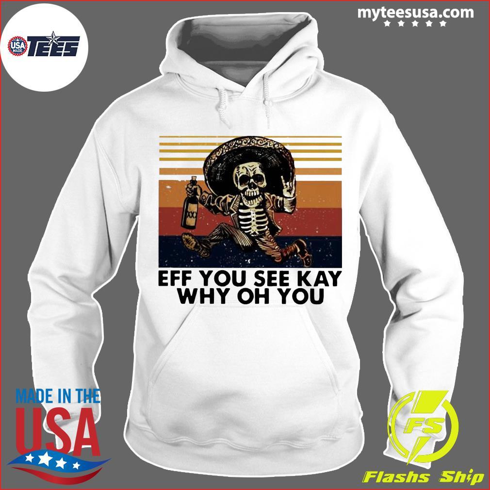 Skeleton Eff You See Kay Why Oh You Vintage Shirt Hoodie
