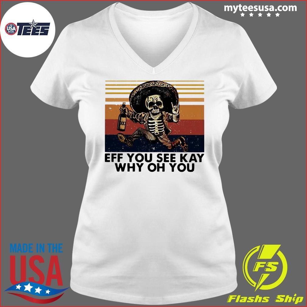 Skeleton Eff You See Kay Why Oh You Vintage Shirt Ladies V-neck