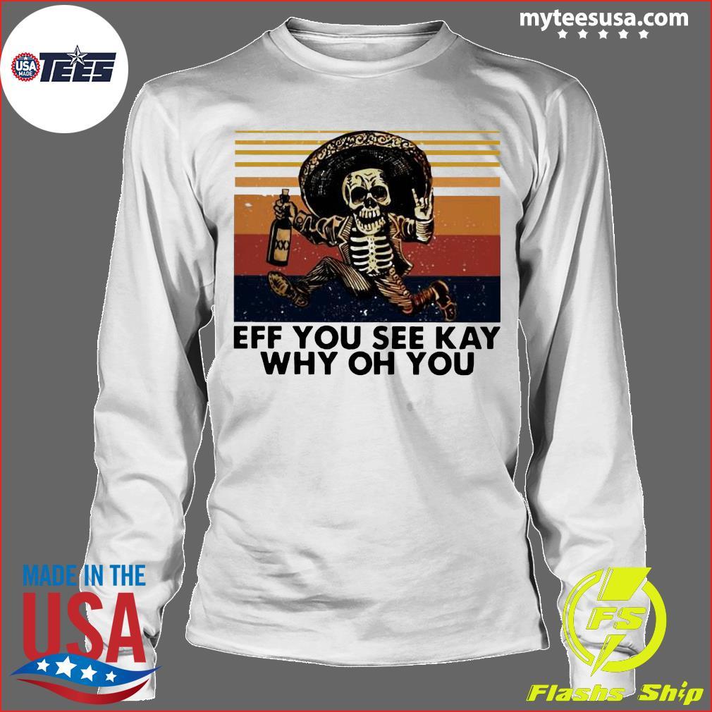 Skeleton Eff You See Kay Why Oh You Vintage Shirt Longsleeve