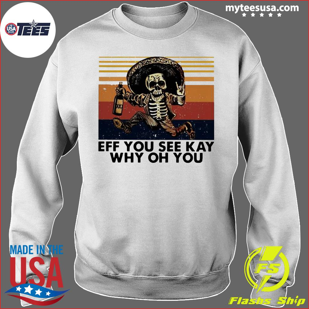 Skeleton Eff You See Kay Why Oh You Vintage Shirt Sweater