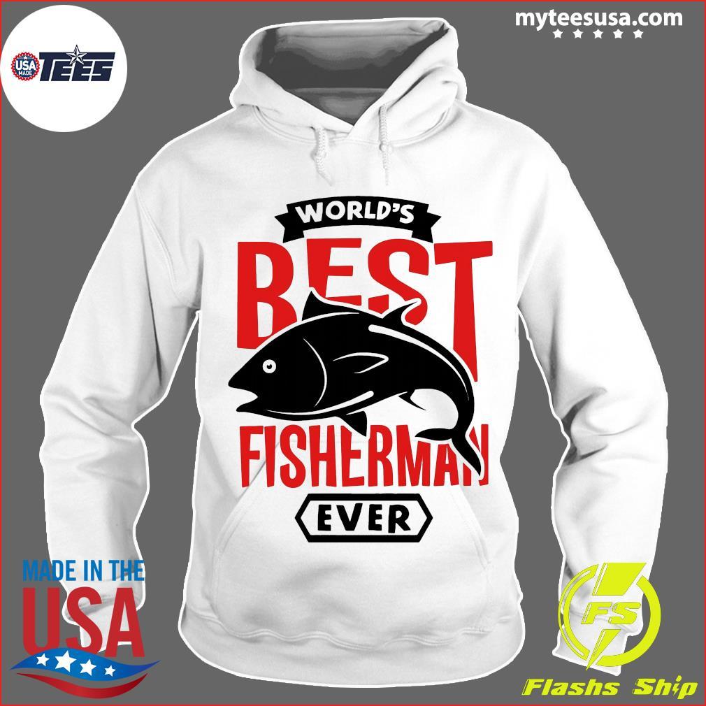 World's Best Fisherman Ever Shirt Hoodie