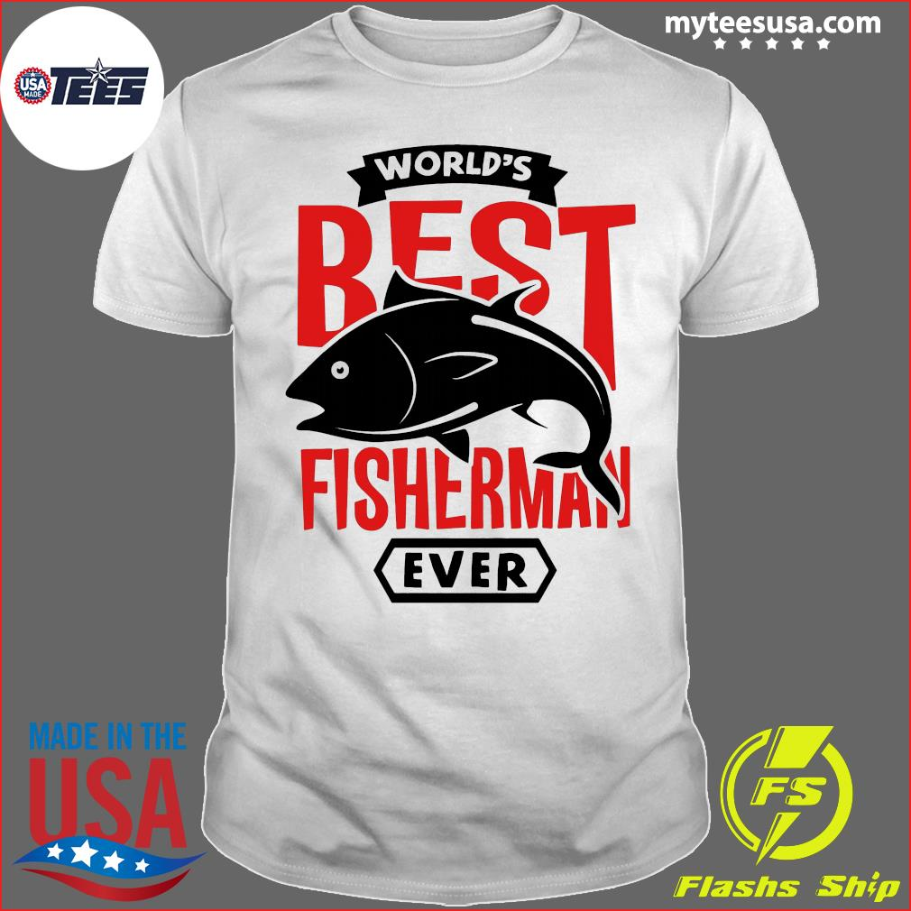 World's Best Fisherman Ever Shirt