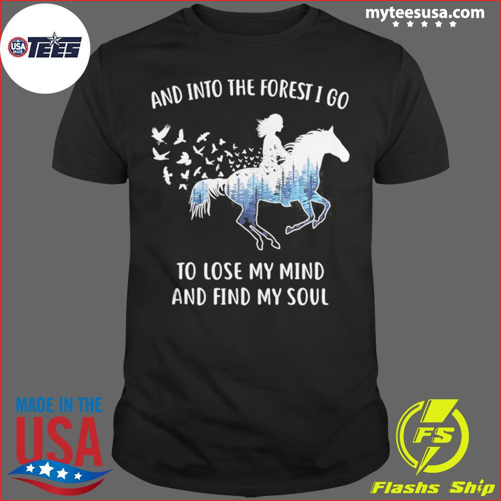 And Into The Forest I Go To Lose My Mind And Find My Soul Horse Tree shirt