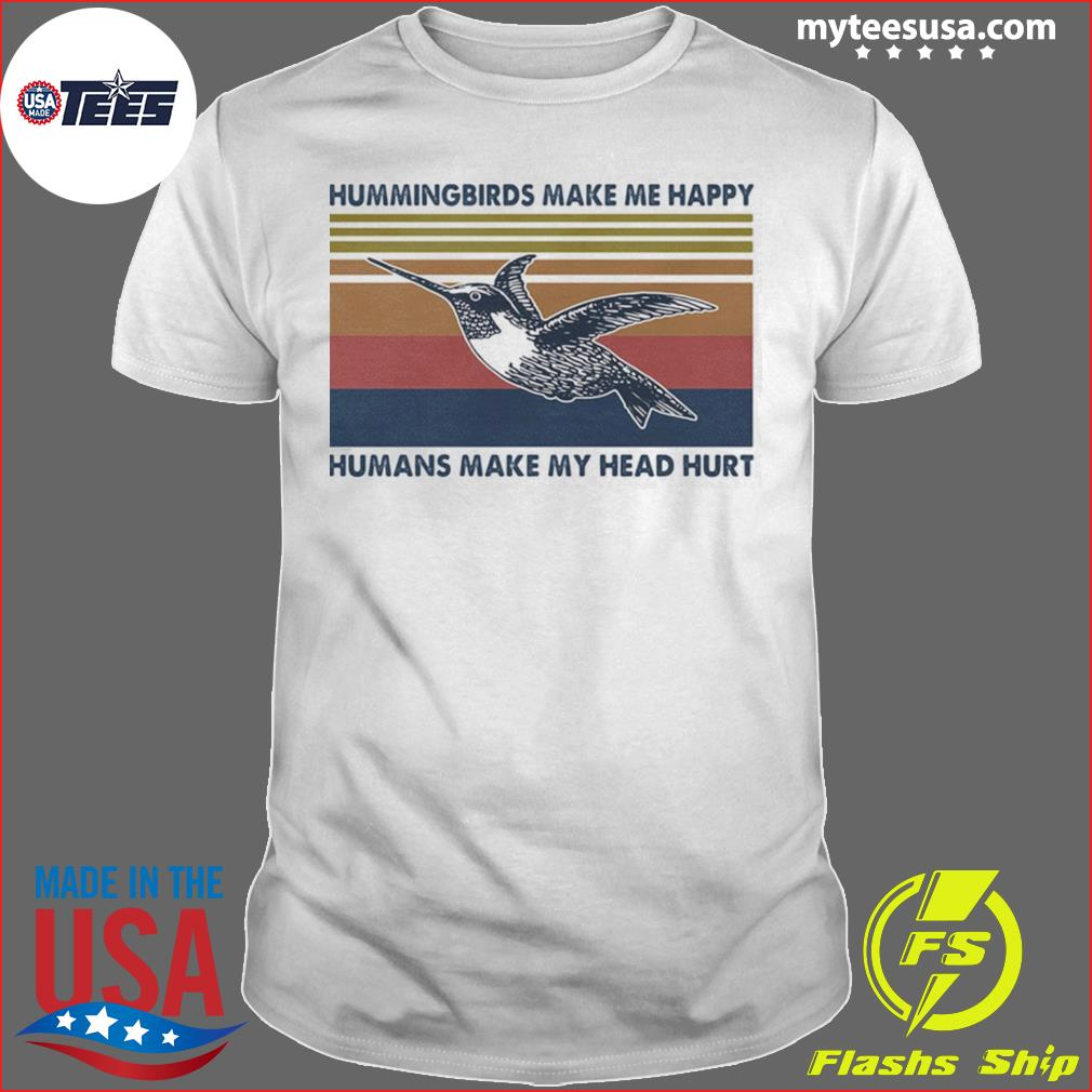 Hummingbirds Make Me Happy Humans make My Head Hurt Vintage Retro shirt