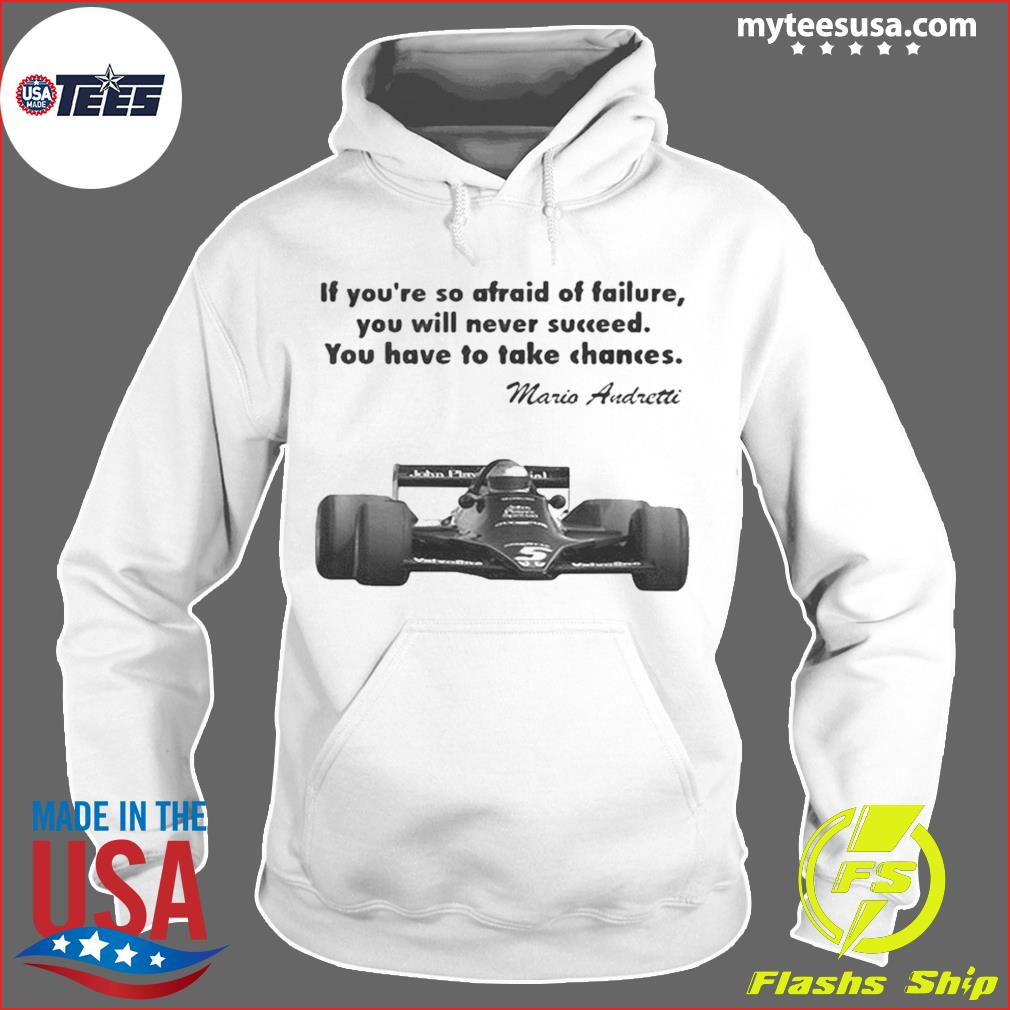 If youre so afraid of failure you will never succeed you have to take chances mario andretti s Hoodie