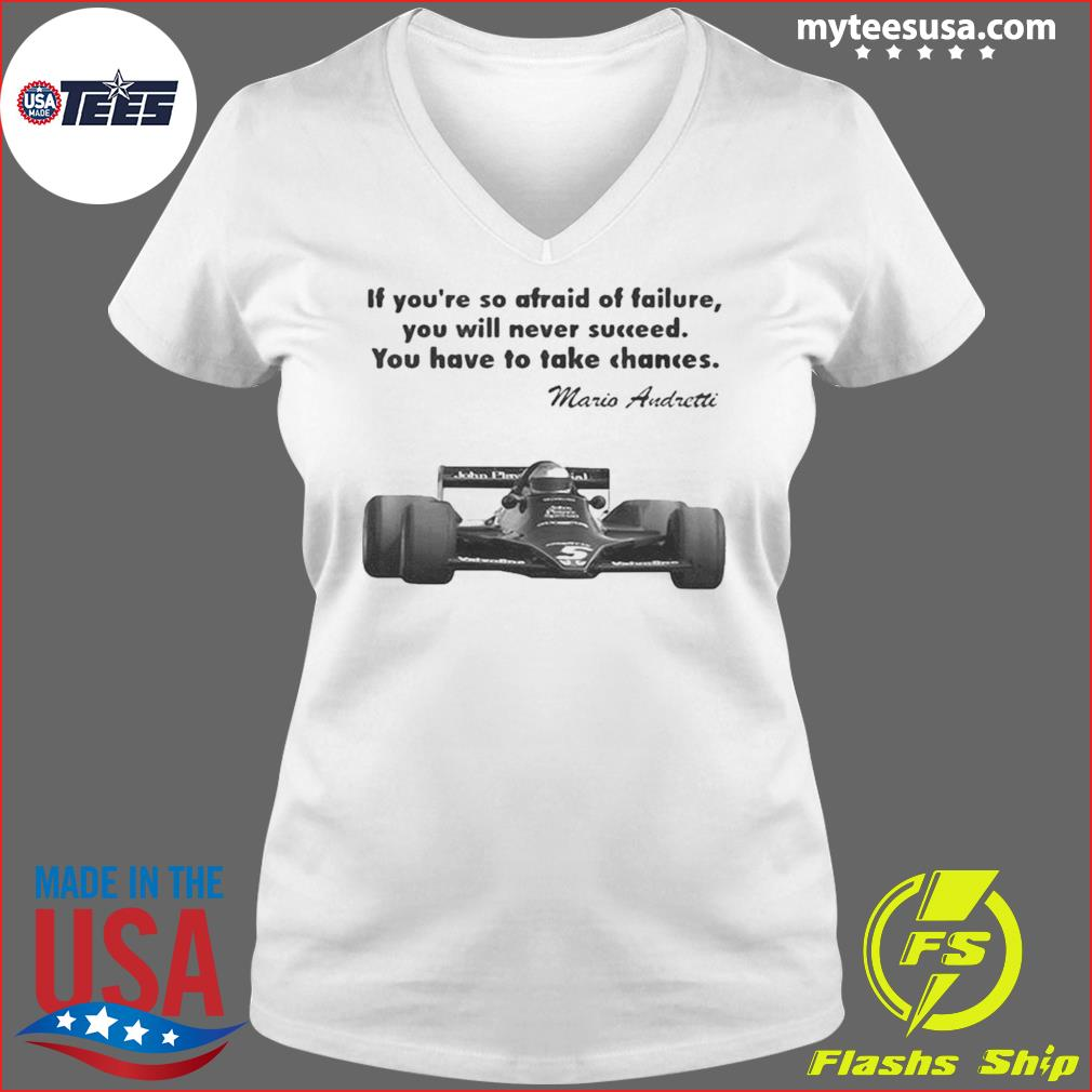 If youre so afraid of failure you will never succeed you have to take chances mario andretti s Ladies V-neck