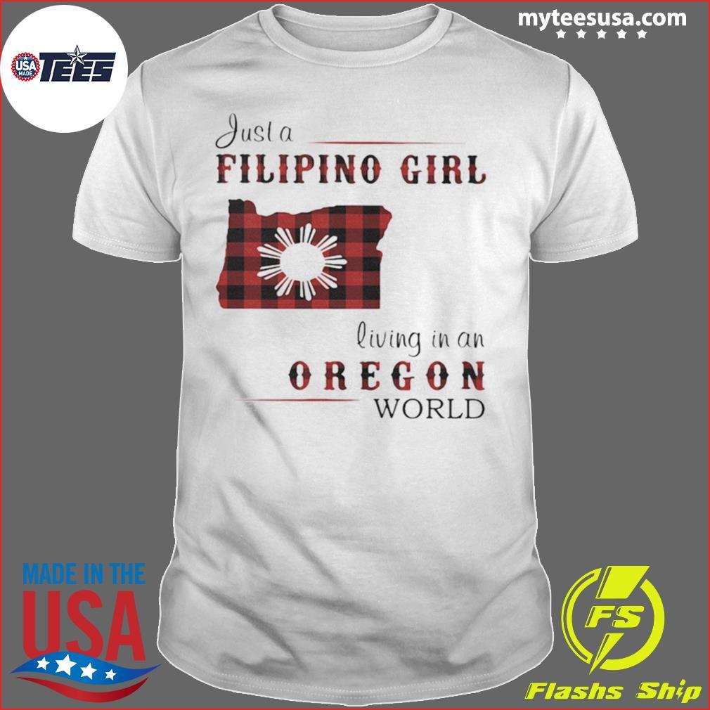 Just a filipino girl living in an oregon world shirt