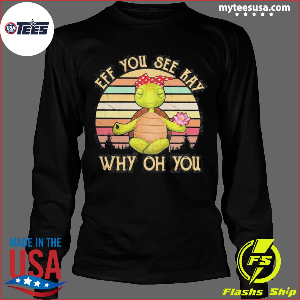 Turtle eff you see kay why oh you vintage retro s Long Sleeve