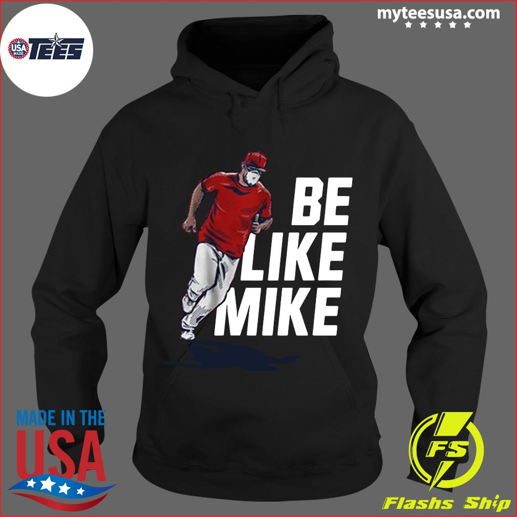 Mike Trout Be Like Mike Official Shirt Hoodie