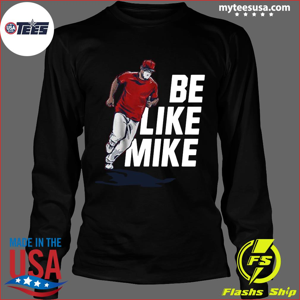 Mike Trout Be Like Mike Official Shirt Long Sleeve