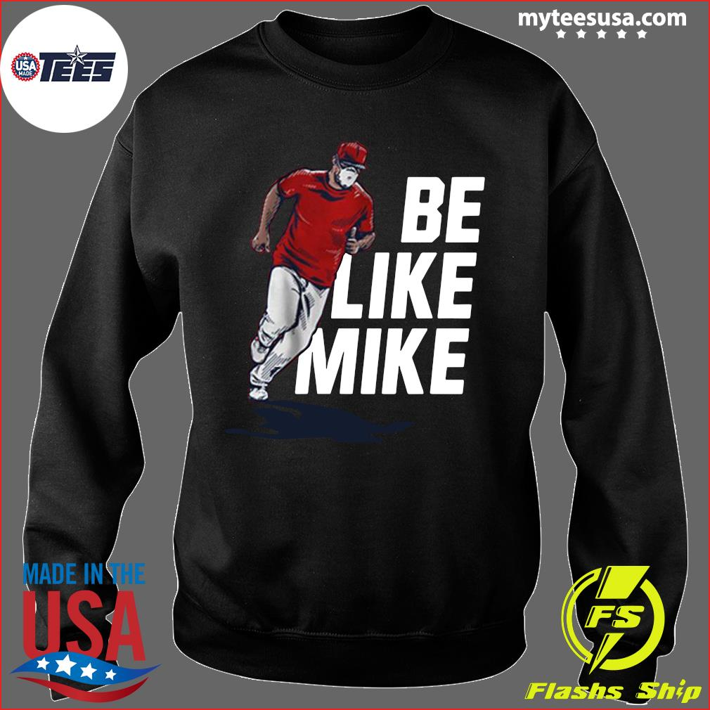 Mike Trout Be Like Mike Official Shirt Sweater